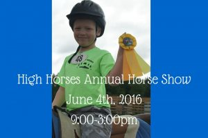 High Horses Annual Horse Show June 4th, 20169_00-3_00pm