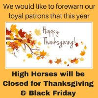 High Horses will be closed for Thanksgiving & Black Friday